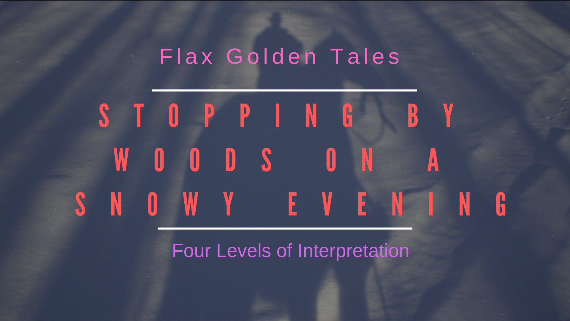 Stopping by Woods on a Snowy Evening – Four Levels of Interpretation | Flax Golden Tales